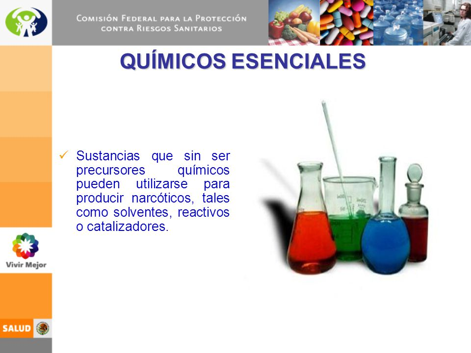 QUÍMICOS ESENCIALES Sustancias que sin ser precursores químicos pueden utilizarse para producir narcóticos, tales como solventes, reactivos o cataliza