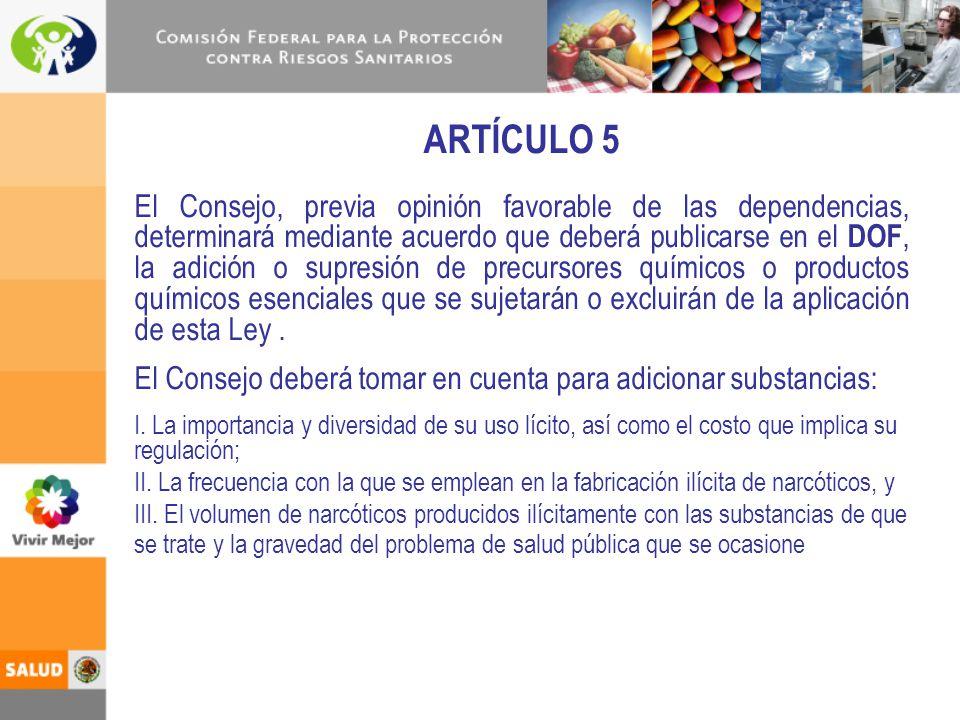 ARTÍCULO 5 El Consejo, previa opinión favorable de las dependencias, determinará mediante acuerdo que deberá publicarse en el DOF, la adición o supres
