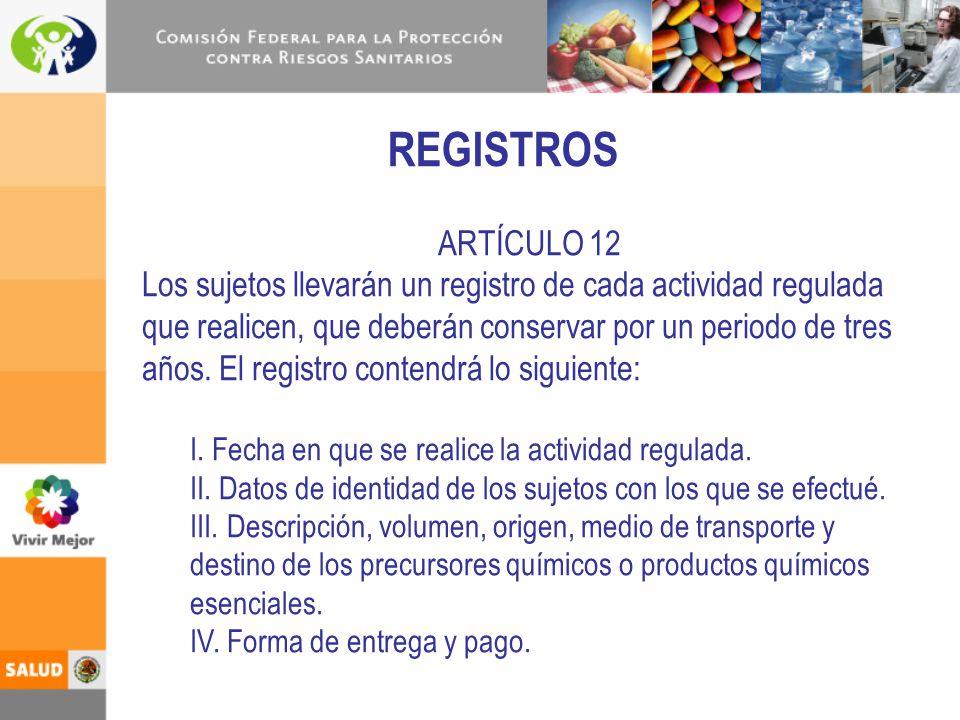 REGISTROS ARTÍCULO 12 Los sujetos llevarán un registro de cada actividad regulada que realicen, que deberán conservar por un periodo de tres años. El