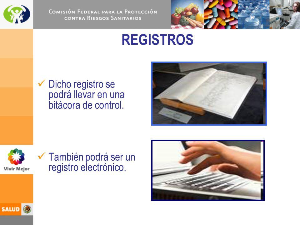 REGISTROS Dicho registro se podrá llevar en una bitácora de control. También podrá ser un registro electrónico.
