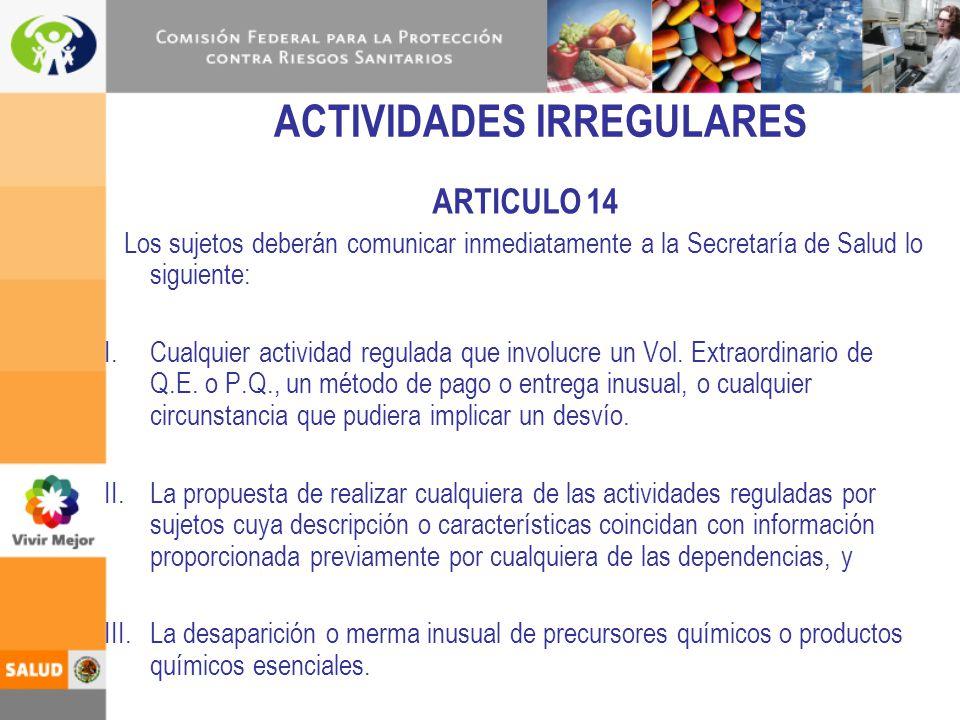 ARTICULO 14 Los sujetos deberán comunicar inmediatamente a la Secretaría de Salud lo siguiente: I.Cualquier actividad regulada que involucre un Vol. E