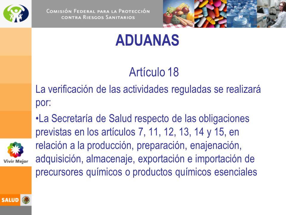 ADUANAS Artículo 18 La verificación de las actividades reguladas se realizará por: La Secretaría de Salud respecto de las obligaciones previstas en lo