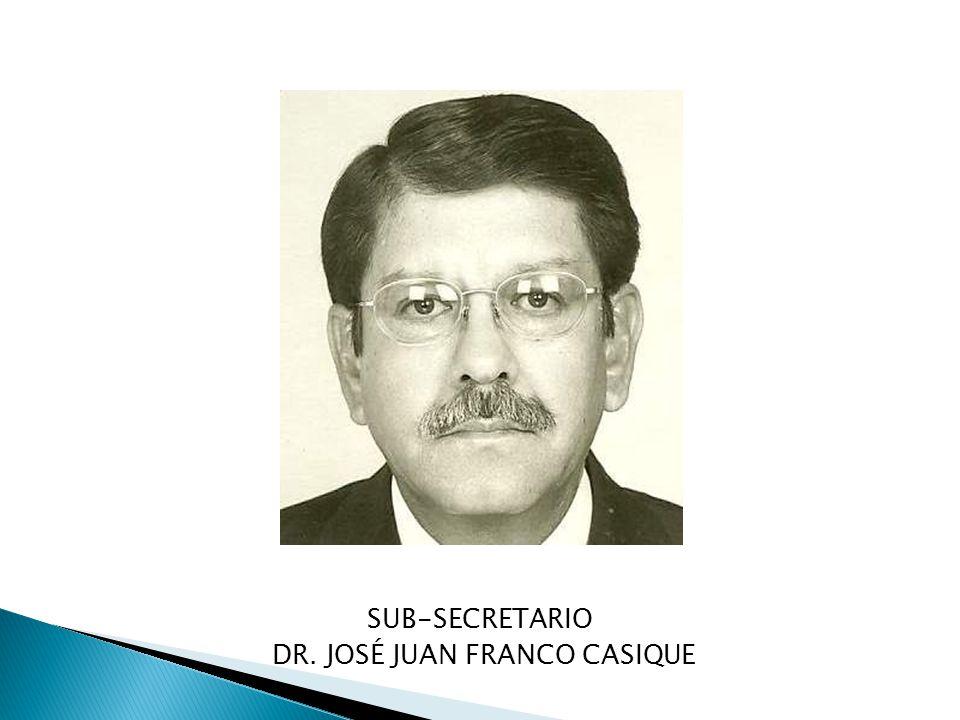 SUB-SECRETARIO DR. JOSÉ JUAN FRANCO CASIQUE