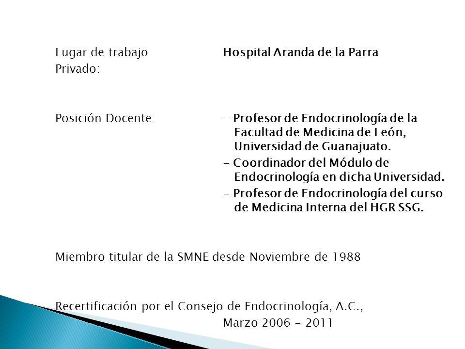 Lugar de trabajo Hospital Aranda de la Parra Privado: Posición Docente:- Profesor de Endocrinología de la Facultad de Medicina de León, Universidad de