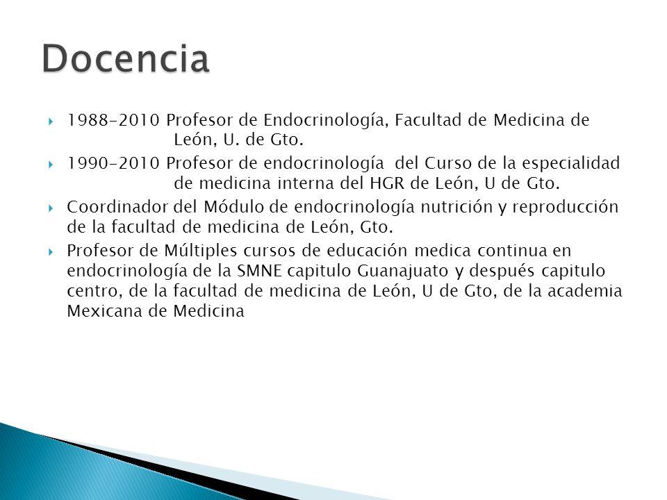 1988-2010 Profesor de Endocrinología, Facultad de Medicina de León, U. de Gto. 1990-2010 Profesor de endocrinología del Curso de la especialidad de me