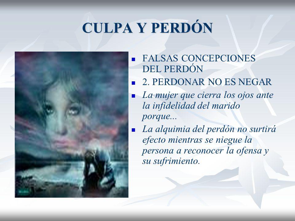 CULPA Y PERDÓN FALSAS CONCEPCIONES DEL PERDÓN 1.