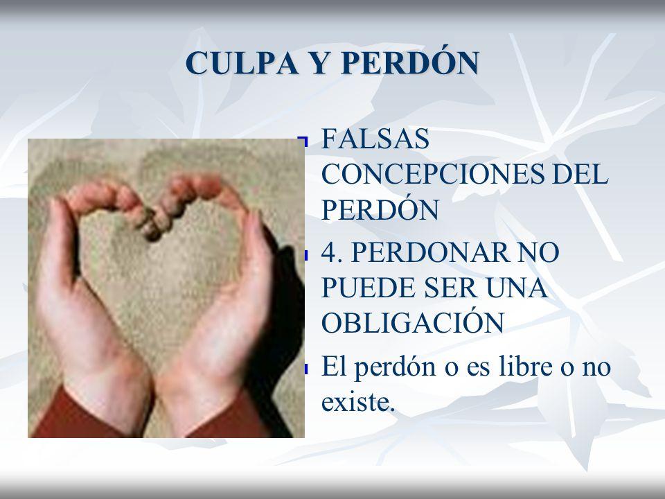 CULPA Y PERDÓN FALSAS CONCEPCIONES DEL PERDÓN 3.