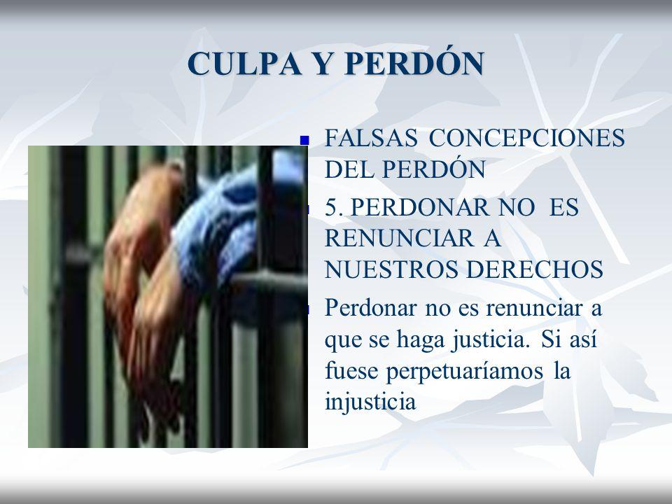 CULPA Y PERDÓN FALSAS CONCEPCIONES DEL PERDÓN 4.