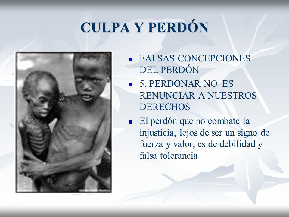 CULPA Y PERDÓN FALSAS CONCEPCIONES DEL PERDÓN 5.