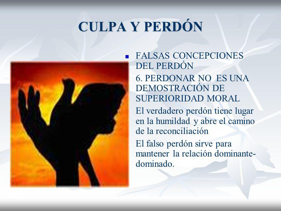 CULPA Y PERDÓN FALSAS CONCEPCIONES DEL PERDÓN 6.