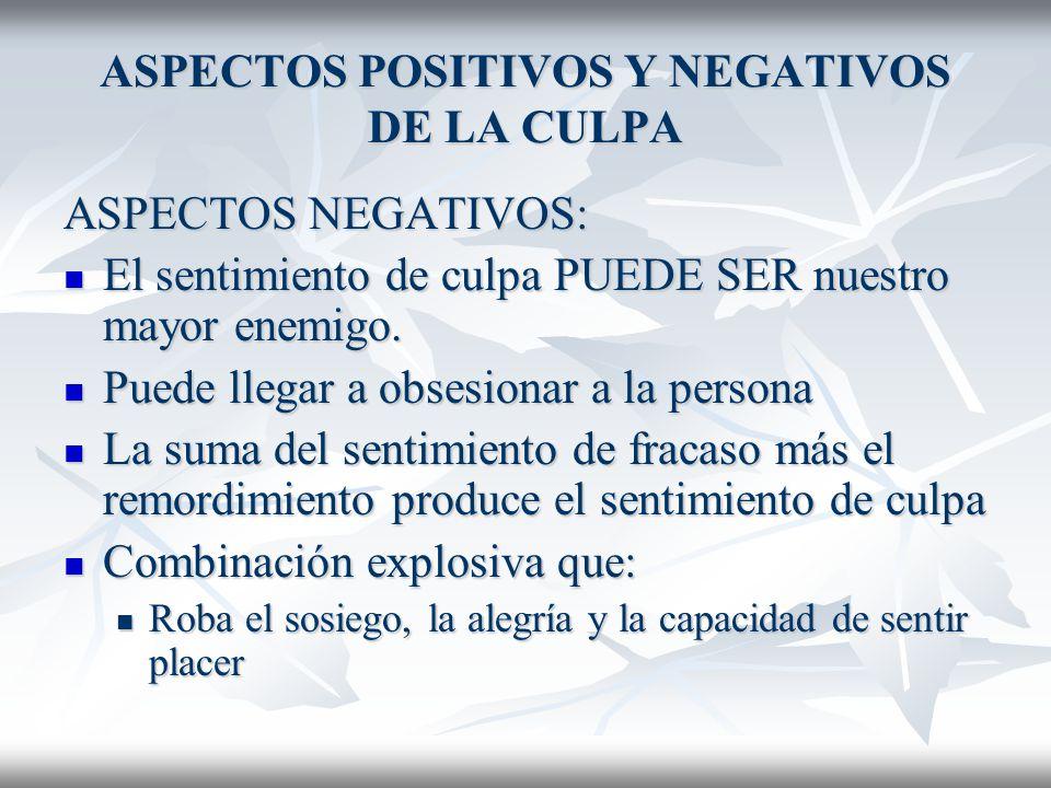 ASPECTOS POSITIVOS Y NEGATIVOS DE LA CULPA ASPECTOS POSITIVOS: El sentimiento de culpa modera el sentido del bien y del mal.