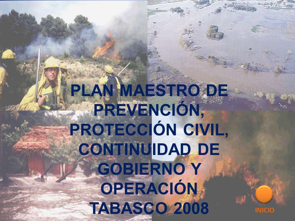 PLAN MAESTRO DE PREVENCIÓN, PROTECCIÓN CIVIL, CONTINUIDAD DE GOBIERNO Y OPERACIÓN TABASCO 2008 INICIO