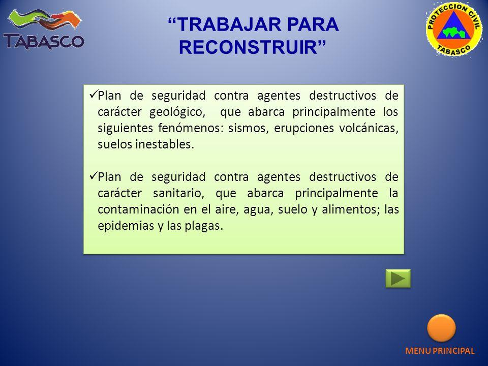 TRABAJAR PARA RECONSTRUIR Plan de seguridad contra agentes destructivos de carácter geológico, que abarca principalmente los siguientes fenómenos: sis