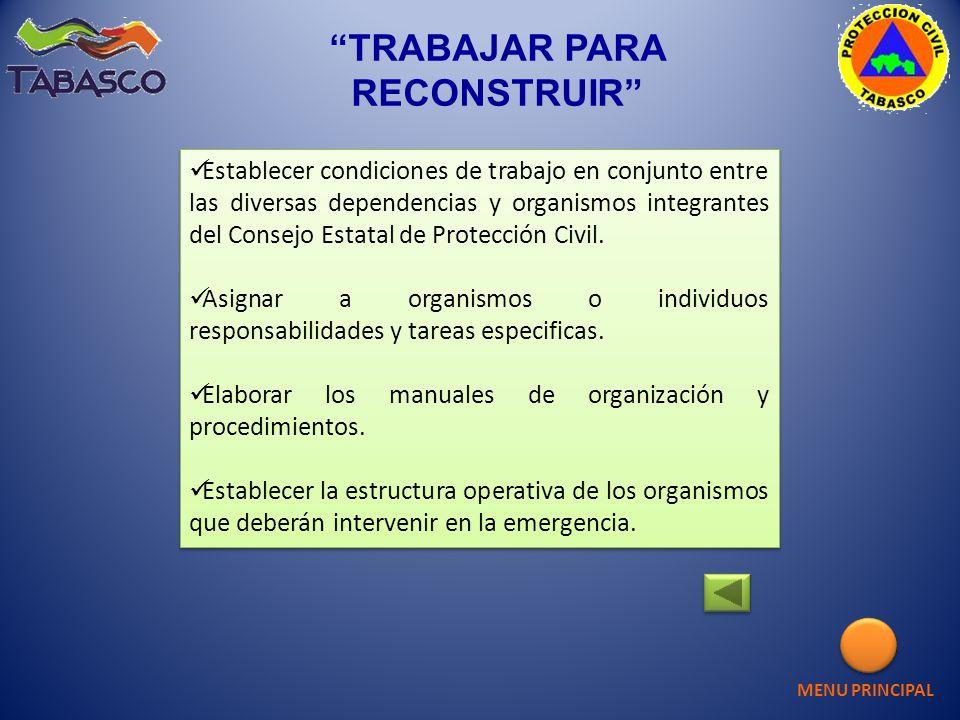 TRABAJAR PARA RECONSTRUIR Establecer condiciones de trabajo en conjunto entre las diversas dependencias y organismos integrantes del Consejo Estatal d