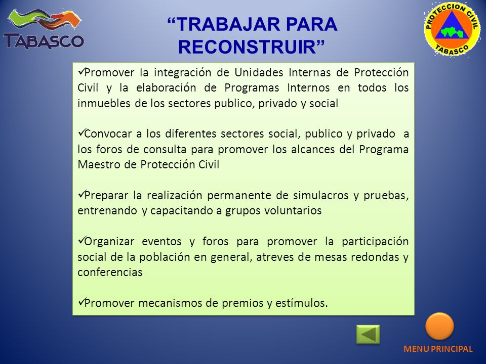 TRABAJAR PARA RECONSTRUIR Promover la integración de Unidades Internas de Protección Civil y la elaboración de Programas Internos en todos los inmuebl
