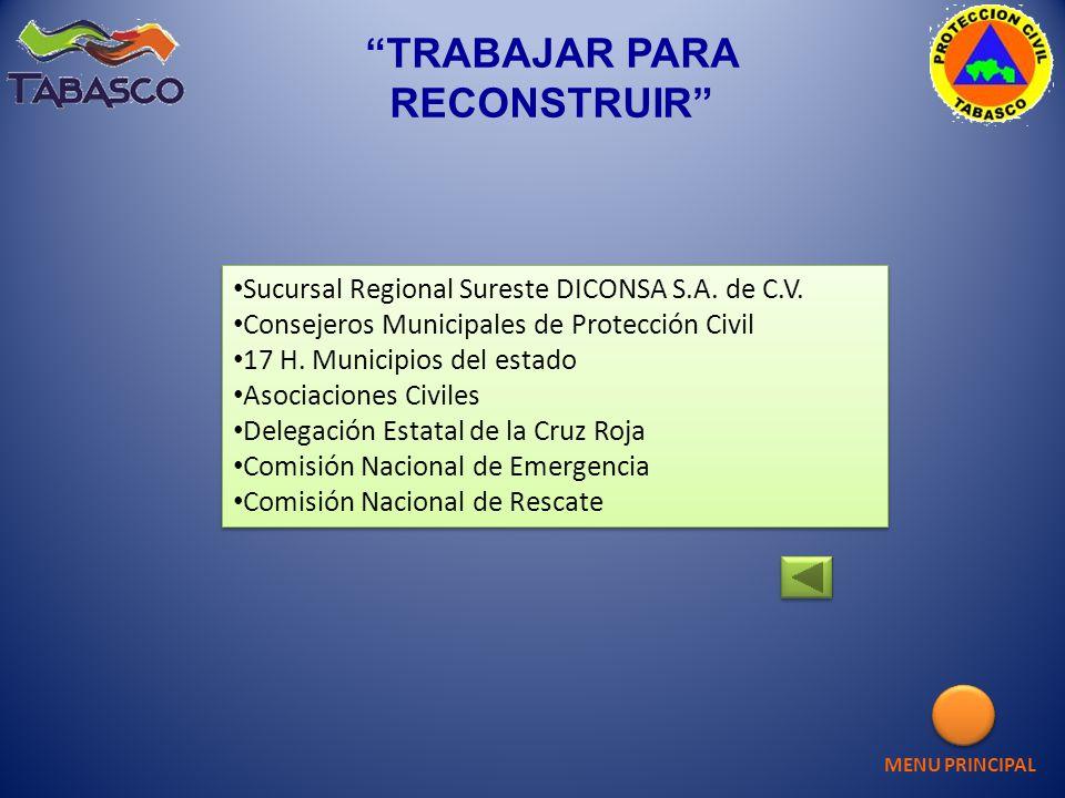 TRABAJAR PARA RECONSTRUIR Sucursal Regional Sureste DICONSA S.A. de C.V. Consejeros Municipales de Protección Civil 17 H. Municipios del estado Asocia