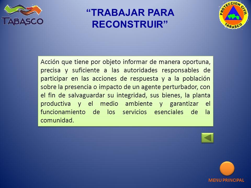 TRABAJAR PARA RECONSTRUIR Acción que tiene por objeto informar de manera oportuna, precisa y suficiente a las autoridades responsables de participar e