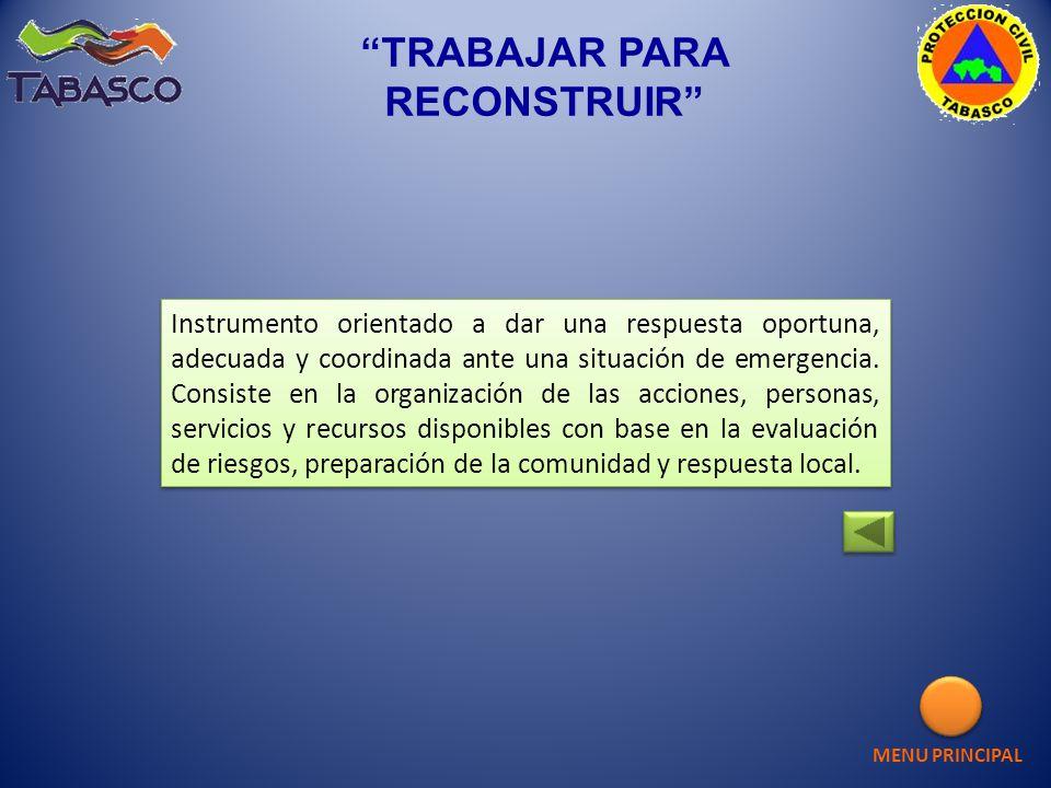 TRABAJAR PARA RECONSTRUIR Instrumento orientado a dar una respuesta oportuna, adecuada y coordinada ante una situación de emergencia. Consiste en la o