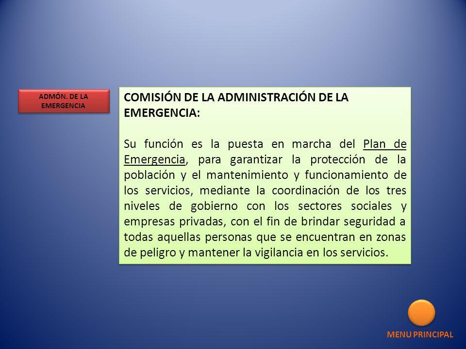 COMISIÓN DE LA ADMINISTRACIÓN DE LA EMERGENCIA: Su función es la puesta en marcha del Plan de Emergencia, para garantizar la protección de la població