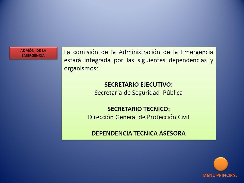 La comisión de la Administración de la Emergencia estará integrada por las siguientes dependencias y organismos: SECRETARIO EJECUTIVO: Secretaría de S