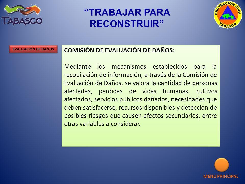 MENU PRINCIPAL COMISIÓN DE EVALUACIÓN DE DAÑOS: Mediante los mecanismos establecidos para la recopilación de información, a través de la Comisión de E