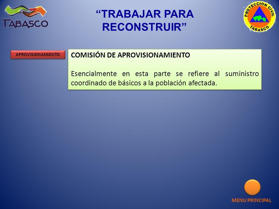 MENU PRINCIPAL APROVISIONAMIENTO TRABAJAR PARA RECONSTRUIR COMISIÓN DE APROVISIONAMIENTO Esencialmente en esta parte se refiere al suministro coordina