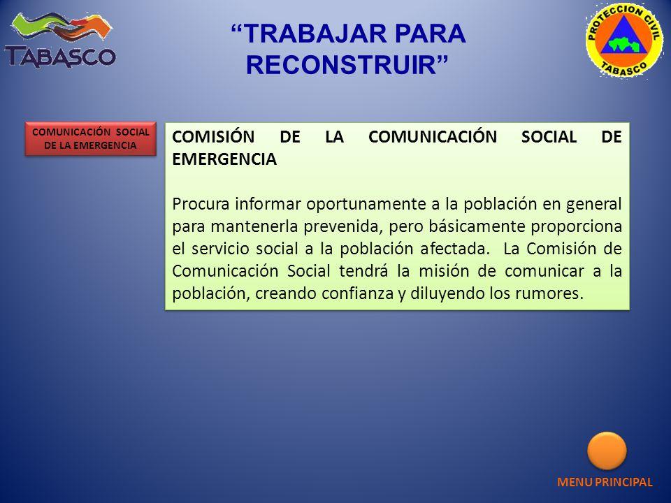 MENU PRINCIPAL TRABAJAR PARA RECONSTRUIR COMISIÓN DE LA COMUNICACIÓN SOCIAL DE EMERGENCIA Procura informar oportunamente a la población en general par
