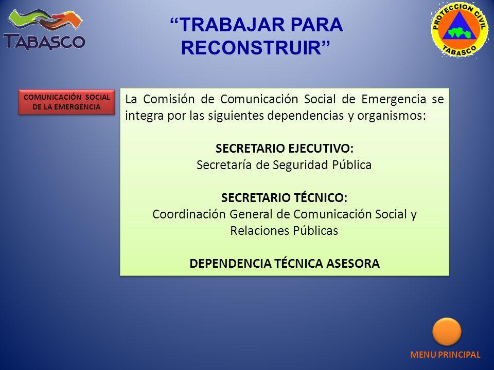 La Comisión de Comunicación Social de Emergencia se integra por las siguientes dependencias y organismos: SECRETARIO EJECUTIVO: Secretaría de Segurida