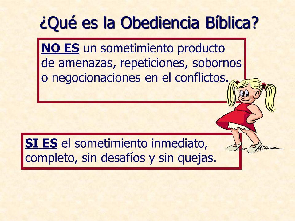 ¿Qué es la Obediencia Bíblica? NO ES un sometimiento producto de amenazas, repeticiones, sobornos o negocionaciones en el conflictos. SI ES el sometim