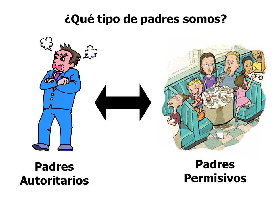 Padres Autoritarios Padres Permisivos ¿Qué tipo de padres somos?