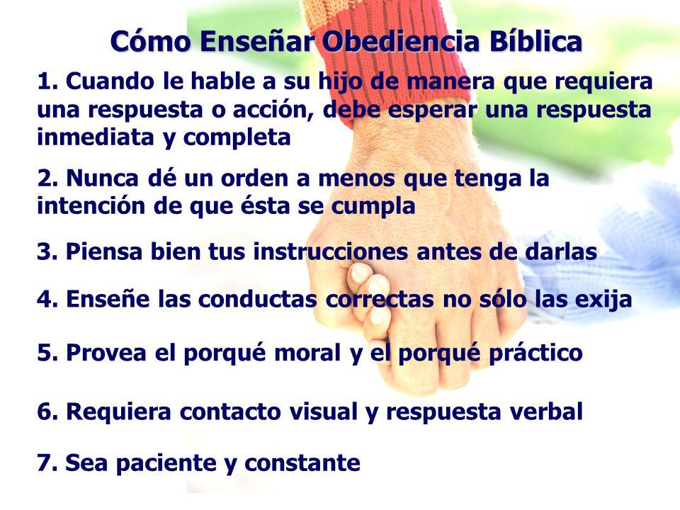 Cómo Enseñar Obediencia Bíblica 1. Cuando le hable a su hijo de manera que requiera una respuesta o acción, debe esperar una respuesta inmediata y com