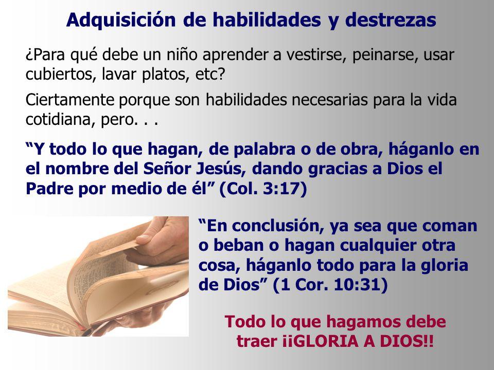 Adquisición de habilidades y destrezas ¿De qué manera puede glorificar a Dios a través de estas destrezas y habilidades.