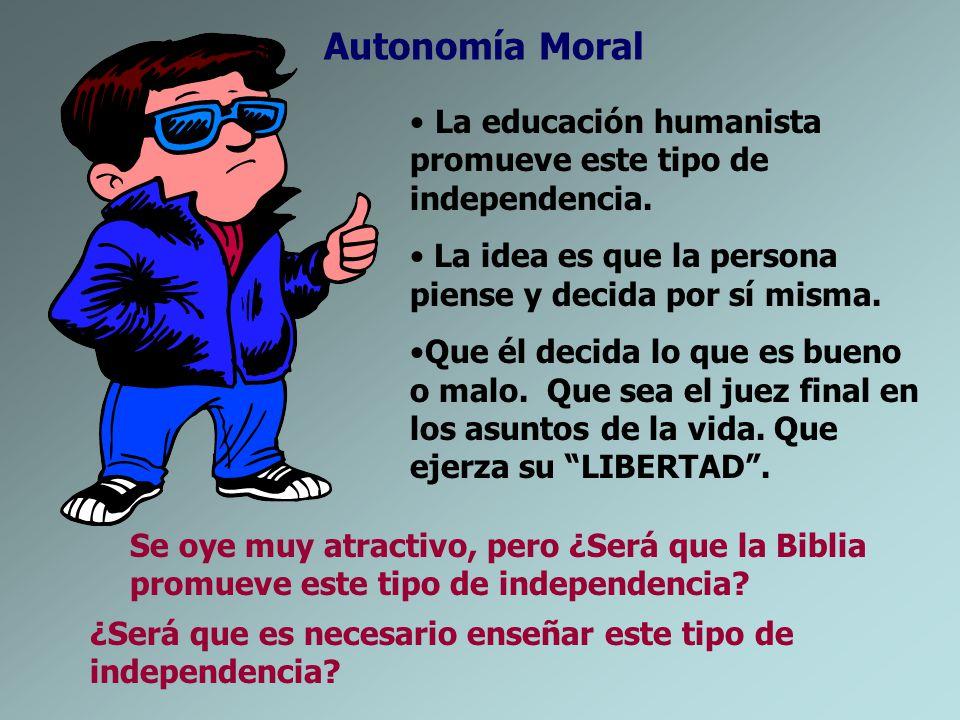 Autonomía Moral La educación humanista promueve este tipo de independencia. La idea es que la persona piense y decida por sí misma. Que él decida lo q