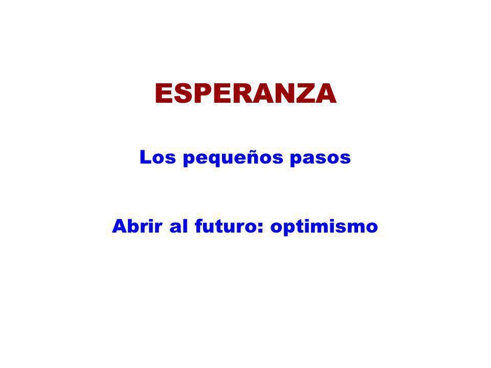 ESPERANZA Los pequeños pasos Abrir al futuro: optimismo