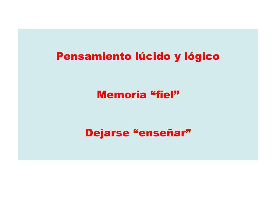 Pensamiento lúcido y lógico Memoria fiel Dejarse enseñar