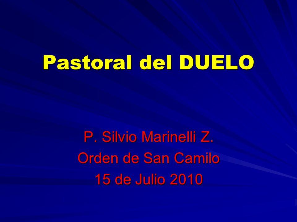 Pastoral del DUELO P. Silvio Marinelli Z. Orden de San Camilo 15 de Julio 2010
