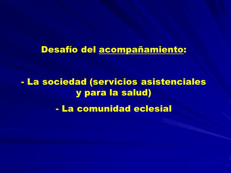Desafío del acompañamiento: - La sociedad (servicios asistenciales y para la salud) - La comunidad eclesial