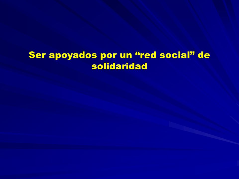 Ser apoyados por un red social de solidaridad