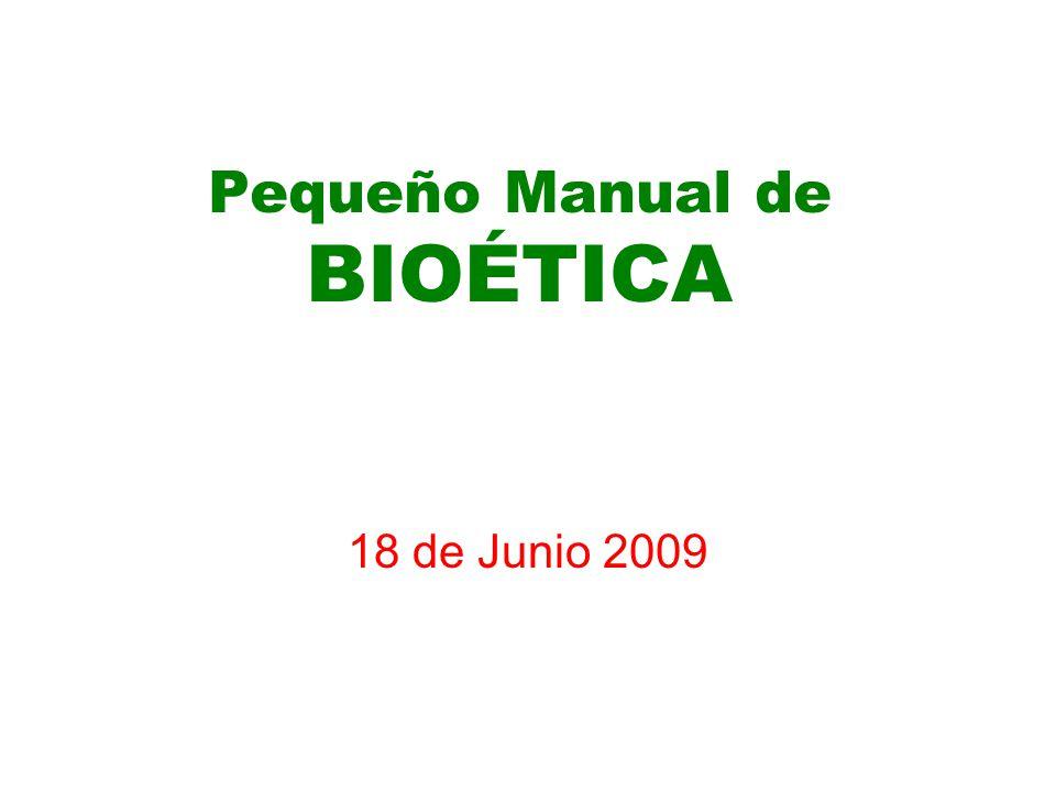 Pequeño Manual de BIOÉTICA 18 de Junio 2009