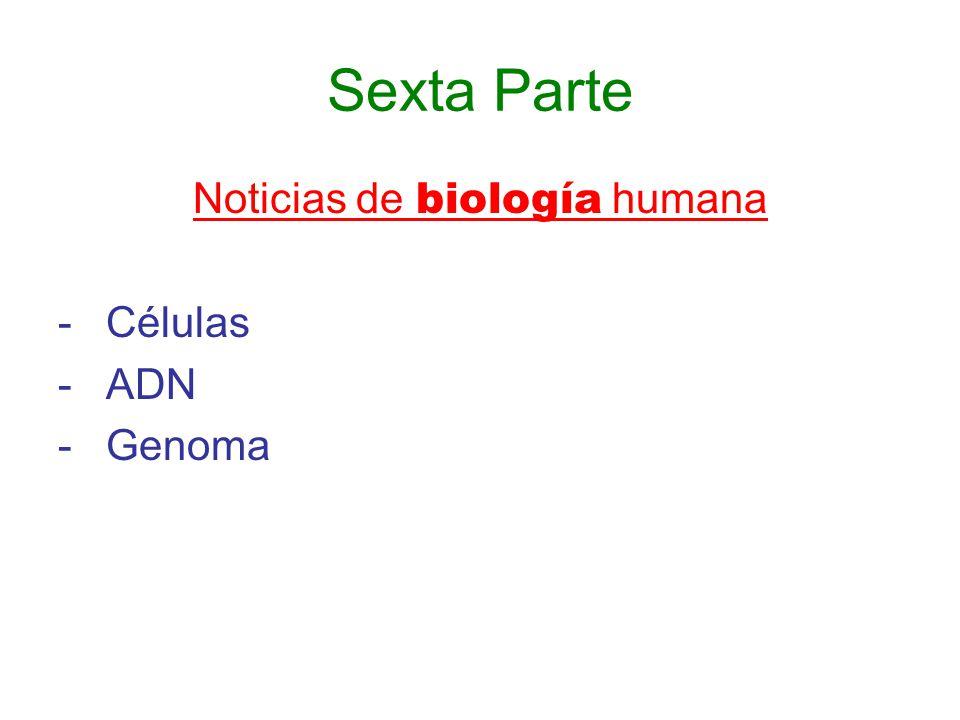 Sexta Parte Noticias de biología humana - Células - ADN - Genoma