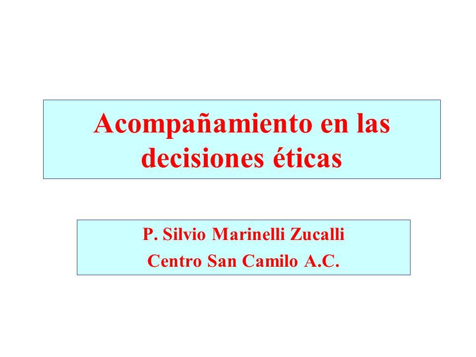 Acompañamiento en las decisiones éticas P. Silvio Marinelli Zucalli Centro San Camilo A.C.