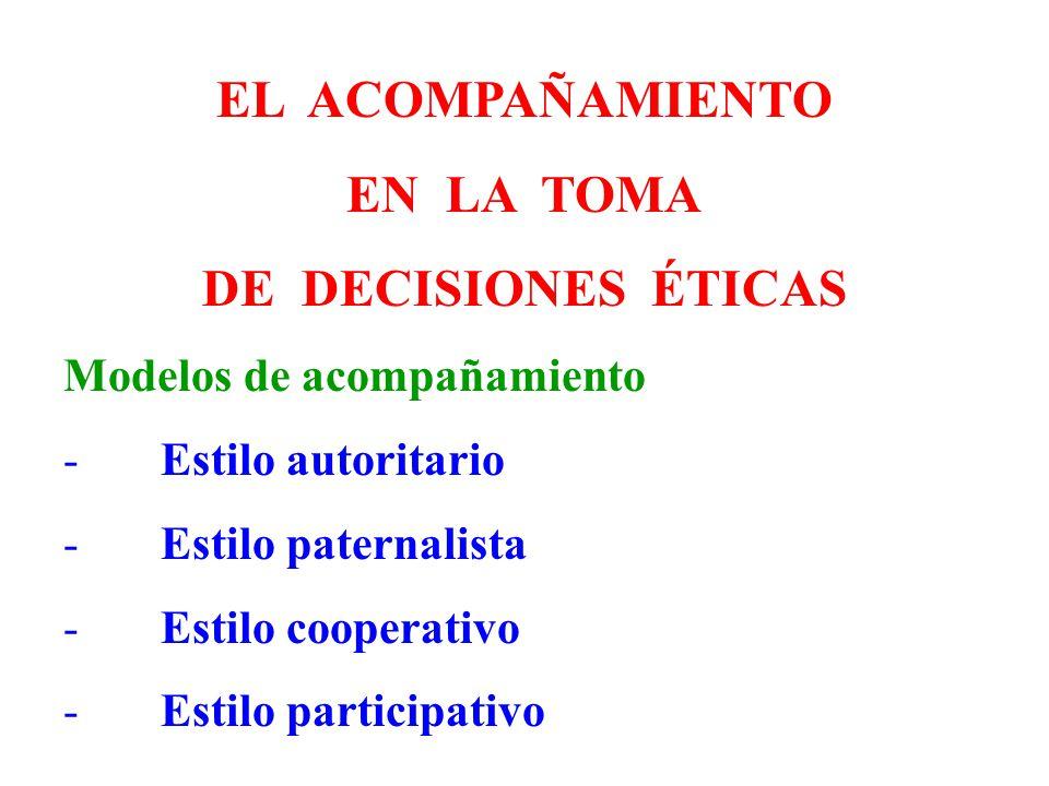 EL ACOMPAÑAMIENTO EN LA TOMA DE DECISIONES ÉTICAS Modelos de acompañamiento - Estilo autoritario - Estilo paternalista - Estilo cooperativo - Estilo p