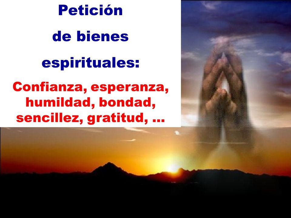 Petición de bienes espirituales: Confianza, esperanza, humildad, bondad, sencillez, gratitud, …