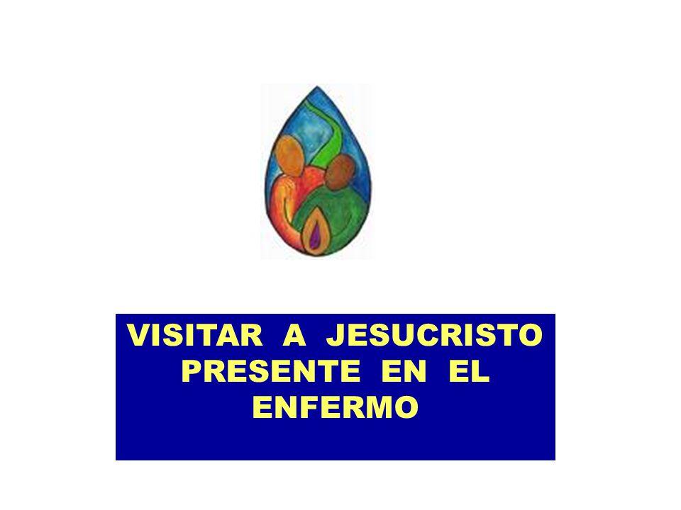VISITAR A JESUCRISTO PRESENTE EN EL ENFERMO