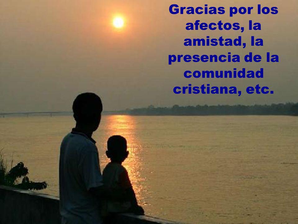 Gracias por los afectos, la amistad, la presencia de la comunidad cristiana, etc.