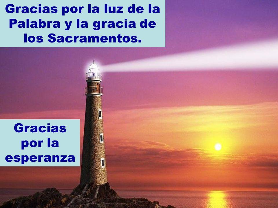Gracias por la luz de la Palabra y la gracia de los Sacramentos. Gracias por la esperanza