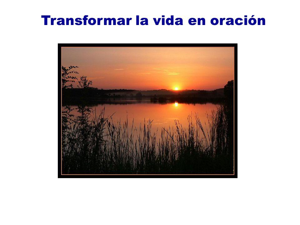 Transformar la vida en oración