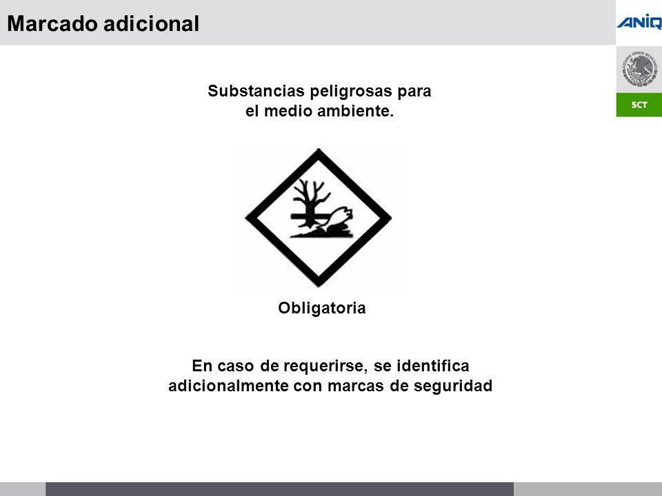 S UBSECRETARÍA DE T RANSPORTE Obligatoria Marcado adicional En caso de requerirse, se identifica adicionalmente con marcas de seguridad Substancias peligrosas para el medio ambiente.
