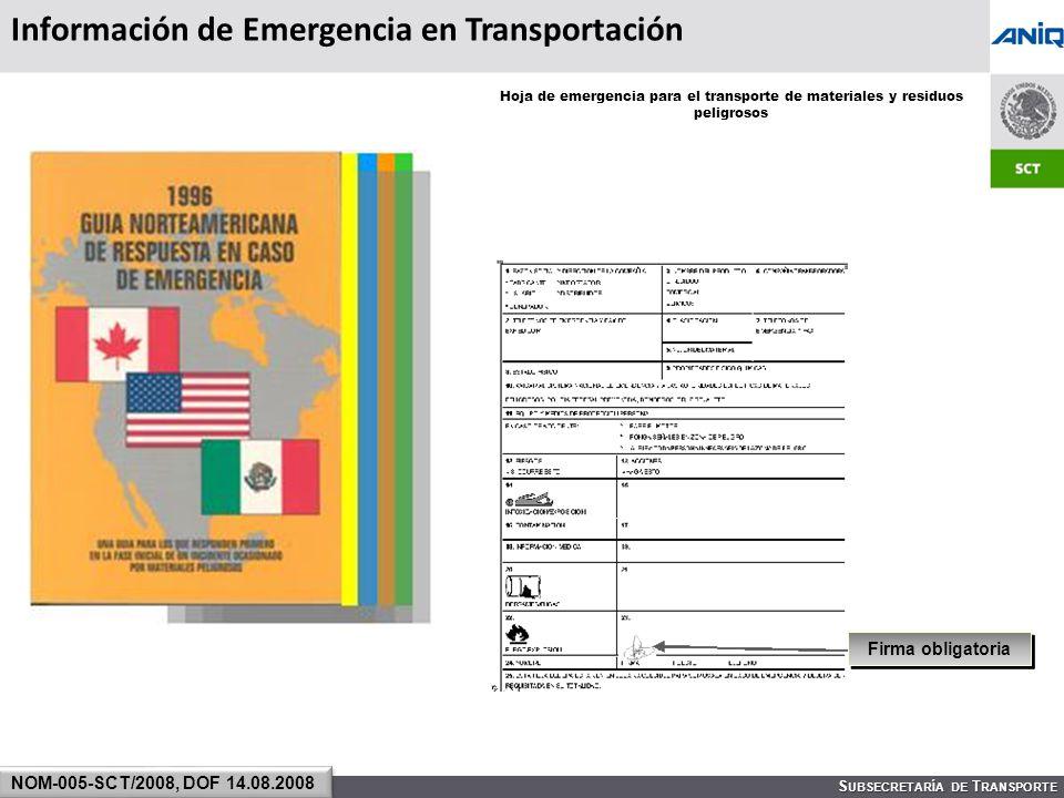 S UBSECRETARÍA DE T RANSPORTE Información de Emergencia en Transportación NOM-005-SCT/2008, DOF 14.08.2008 Firma obligatoria Hoja de emergencia para el transporte de materiales y residuos peligrosos
