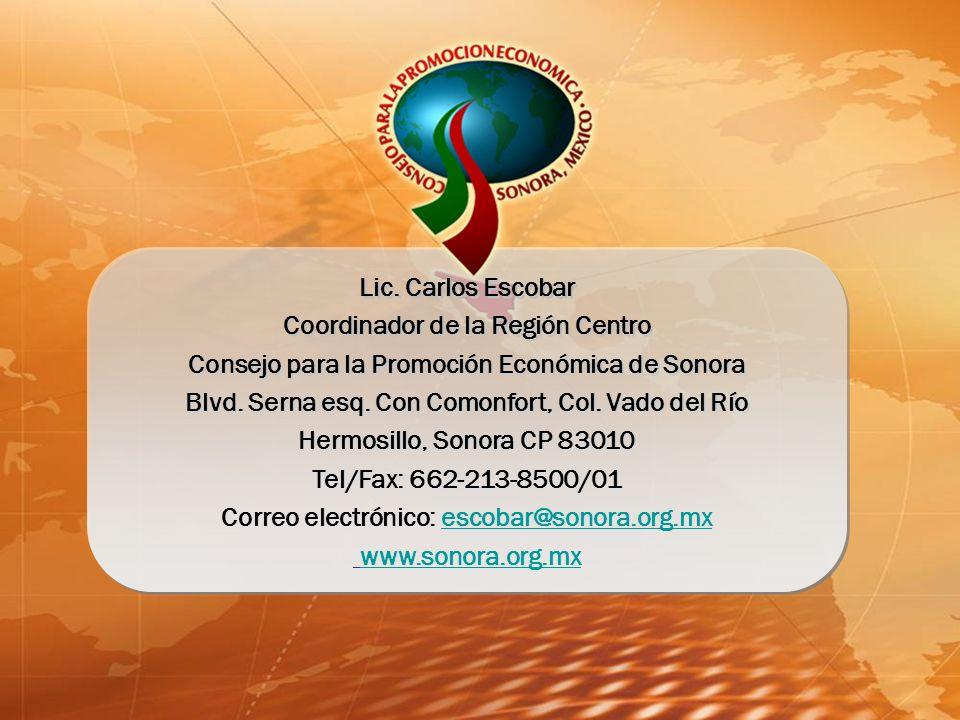 Lic. Carlos Escobar Coordinador de la Región Centro Consejo para la Promoción Económica de Sonora Blvd. Serna esq. Con Comonfort, Col. Vado del Río He